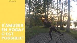 S'amuser en yoga? C'est possible!